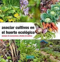 Asociar Cultivos En El Huerto Ecologico - Ejemplos De Asociaciones Y Diseños De Cultivos - Claude Aubert