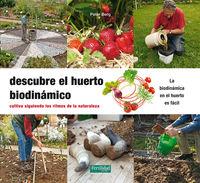 Descubre El Huerto Biodinamico - Cultiva Siguiendo Los Ritmos De La Naturaleza - Peter Berg