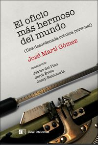 Oficio Mas Hermoso, El - Una Desordenada Cronica Personal - Jose Marti Gomez