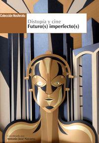 Distopia Y Cine - Futuro (s) Imperfecto (s) - Antonio Jose Navarro