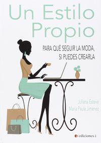 Estilo Propio, Un - Para Que Seguir La Moda, Si Puedes Crearla - Juliana Esteve / Maria Paula Jimenez