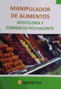 MANIPULADOR DE ALIMENTOS HOSTELERIA Y COMERCIO POLIVALENTE