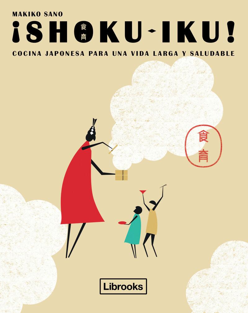 ¡shoku-Iku! - Cocina Japonesa Para Una Vida Larga Y Saludable - Makiko Sano