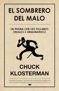 Sombrero Del Malo, El - En Pugna Con Los Villanos (reales E Imaginarios) - Chuck Klosterman
