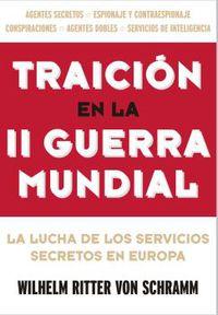 Traicion En La Ii Guerra Mundial - La Lucha De Los Servicios Secretos En Europa - Wilhelm Von Schramm