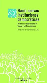 Hacia Nuevas Instituciones Democraticas - Diferenecia, Sostenimiento De La Vida Y Politicas Publicas - Fundacion De Los Comunes (ed. )