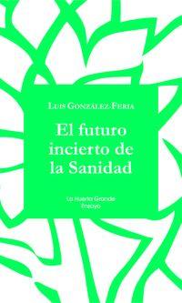 El futuro incierto de la sanidad - Jose Luis Gonzalez-Feria