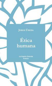 Etica Humana - Jorge Ubeda Gomez