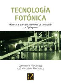 Tecnologia Fotonica - Practicas Y Ejercicios Resueltos De Simulacion Con Optisystem - Carmina Del Rio Campos / Jose Manuel Del Rio Campos