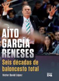 Aito Garcia Reneses - Seis Decadas De Baloncesto Total - Victor David Lopez