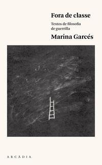 Fora De Classe - Textos De Filosofia De Guerrilla - Marina Garces
