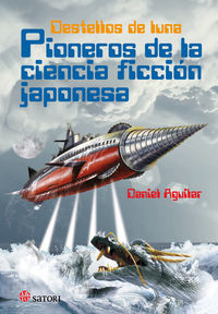 Destellos De Luna - Pioneros De La Ciencia Ficcion Japonesa - Daniel Aguilar