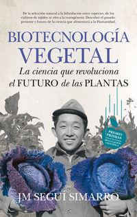 Biotecnologia Vegetal - La Ciencia Que Revoluciona El Futuro De Las Plantas - Jose Maria Segui Simarro