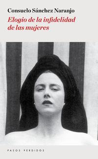 Elogio De La Infidelidad De Las Mujeres - Consuelo Sanchez Naranjo