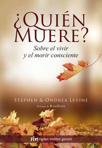 ¿quien Muere? - Sobre El Vivir Y El Morir Consciente - Stephen Levine / Ondrea Levine