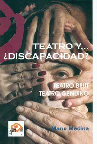TEATRO Y. .. ¿DISCAPACIDAD? - TEATRO BRUT - TEATRO GENUINO