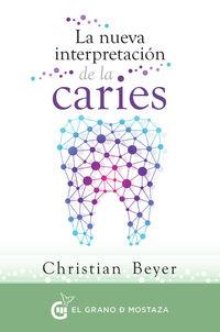 Nueva Interpretacion De La Caries, La - Los Origenes Psicoemocionales A Traves De La Decodificacion Dental - Christian Beyer