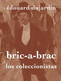 Bric-A-Brac - Los Coleccionistas - Edouard Dujardin