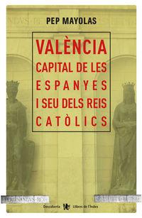 Valencia Capital De Les Espanyes I Seu Dels Reis Catolics - Pep Mayolas
