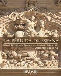 Perdida De España, La - De La Hispania Romana Al Reinado De Alfonso Xii - Alberto Barcena Perez