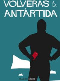 VOLVERAS A LA ANTARTIDA - EL RELATO A TRAVES DE WHATSAPP DE LA PRIMERA EXPEDICION VIRTUAL TRANSANTARTICA