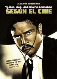 Loca, Loca, Loca Historia Del Mundo, La - Segun El Cine - Alex Von Tulzelman