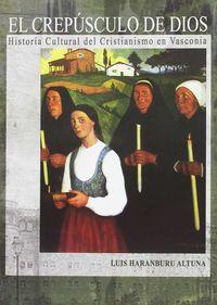 CREPUSCULO DE DIOS, EL - HISTORIA CULTURAL DEL CRISTIANISMO EN VASCONIA