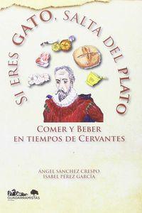 Si Eres Un Gato, Salta Del Plato - Comer Y Beber En Tiempos De Cervantes - Angel Sanchez Crespo / Isabel Perez Garcia