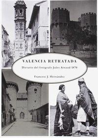 VALENCIA RETRATADA, LA - DIETARIO DEL FOTOGRAFO JULES AINAUD 1870