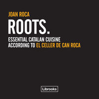 ROOTS - ESSENTIAL CATALAN CUISINE ACCORDING TO EL CELLER DE CAN ROCA