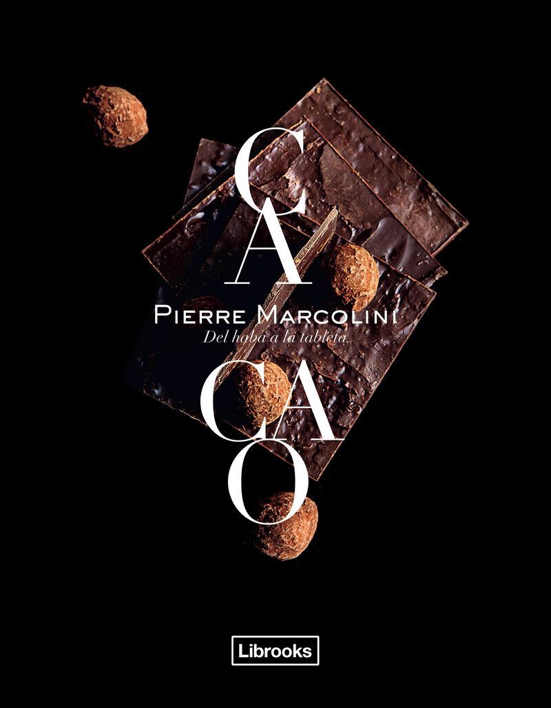 Cacao - Del Haba A La Tableta - Pierre Marcolini
