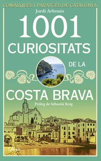 1001 Curiositats De La Costa Brava - Jordi Arbones