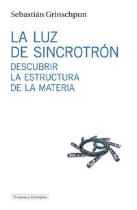 Luz De Sincrotron, La - Descubrir La Estructura De La Materia - Sebastian Grinschpun