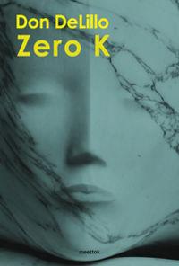 Zero K - Don Delillo