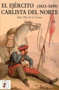 El ejercito carlista del norte (1833-1839) - Julio Albi De La Cuesta
