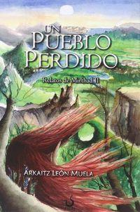 Pueblo Perdido, Un - Relatos De Mirthad Ii - Arkaitz Leon Muela