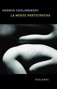 mente participativa, la - una nueva teoria del universo y del conocimiento - Henryk Skolimowski