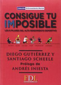 Consigue Tu Imposible - Los 6 Pilares Del Alto Rendimiento Deportivo - Diego Gutierrez / Santiago Scheele