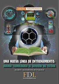Nuevalinea De Entrenamiento, Una - Avance Tecnologico Al Servicio Del Futbol - Marti Matabosch Pijuan