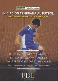 iniciacion temprana al futbol - pautas para orientar la formacion - Daniel Lapresa / Javier Aranda / Belen Garzon