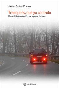 TRANQUILOS, QUE YO CONTROLO - MANUAL DE CONDUCCION PARA GENTE DE BIEN