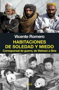 habitaciones de soledad y miedo - corresponsal de guerra, de vietnam a siria - Vicente Romero