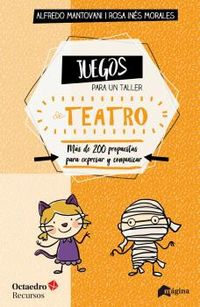 JUEGOS PARA UN TALLER DE TEATRO - MAS DE 200 PROPUESTAS PARA EXPRESARSE Y COMUNICAR EN EL AULA