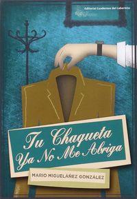 Tu Chaqueta Ya No Me Abriga - Mario Miguelañez Gonzalez