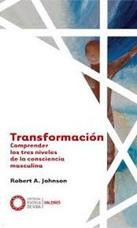 TRANSFORMACION - COMPRENDER LOS TRES NIVELES DE LA CONSCIENCIA MASCULINA