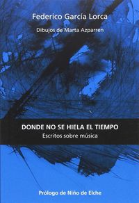 Donde No Se Hiela El Tiempo - Federico Garcia Lorca