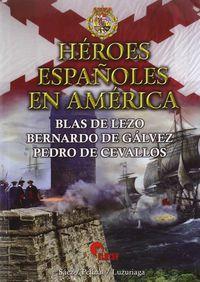 HEROES ESPAÑOLES EN AMERICA - BLAS DE LEZO, BERNARDO DE GALVEZ, PEDRO DE CEVALLOS