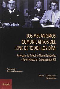 Mecanismos Comunicativos Del Cine De Todos Los Dias, Los - Antologia Del Colectivo Marta Hernandez Y Javier Maqua En Comunicacion Xxi - Asier Aranzubia Cob