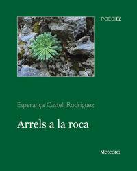 Arrels A La Roca - Esperança Castell Rodriguez