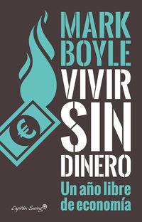 Vivir Sin Dinero - Un Año Libre De Economia - Mark Boyle